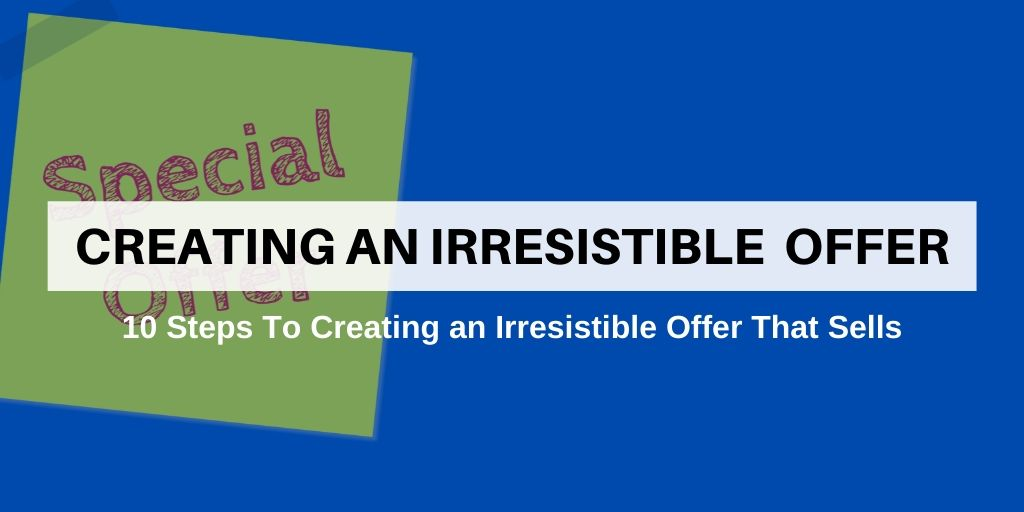 Create an Offer: 10 Steps To Create An Irresistible Offer That Gets More Clients