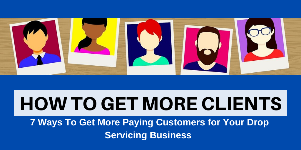 Get More Clients: 7 Sure-Fire Ways to Get More Clients for Your Business