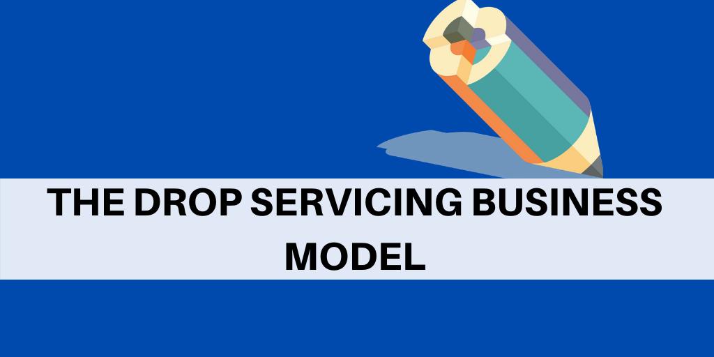 Drop Servicing Business Model: The Complete Blueprint