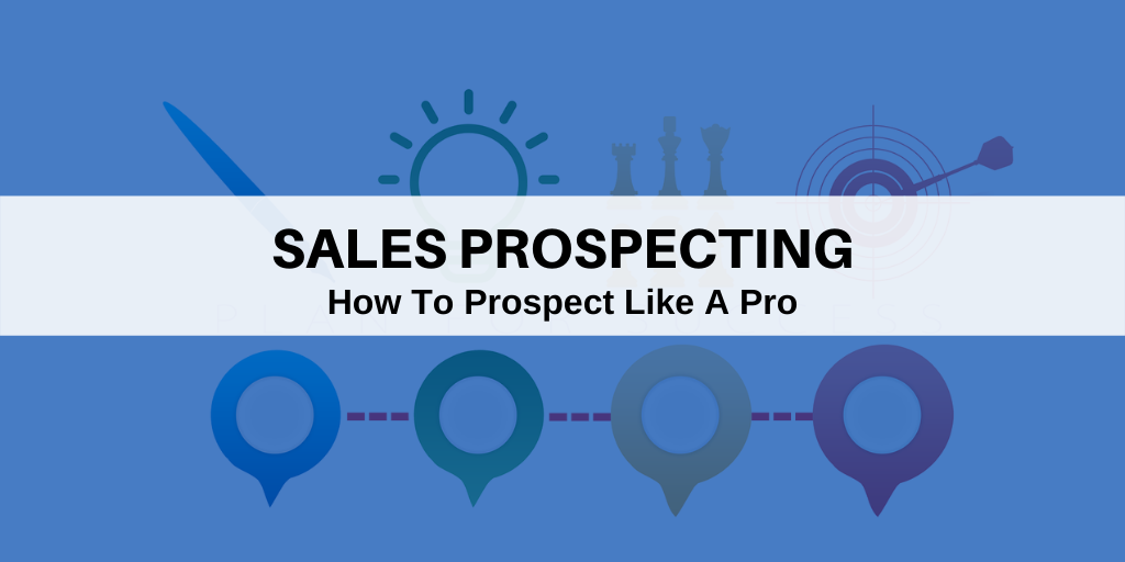 Sales Prospecting: How To Prospect Like A Pro…
